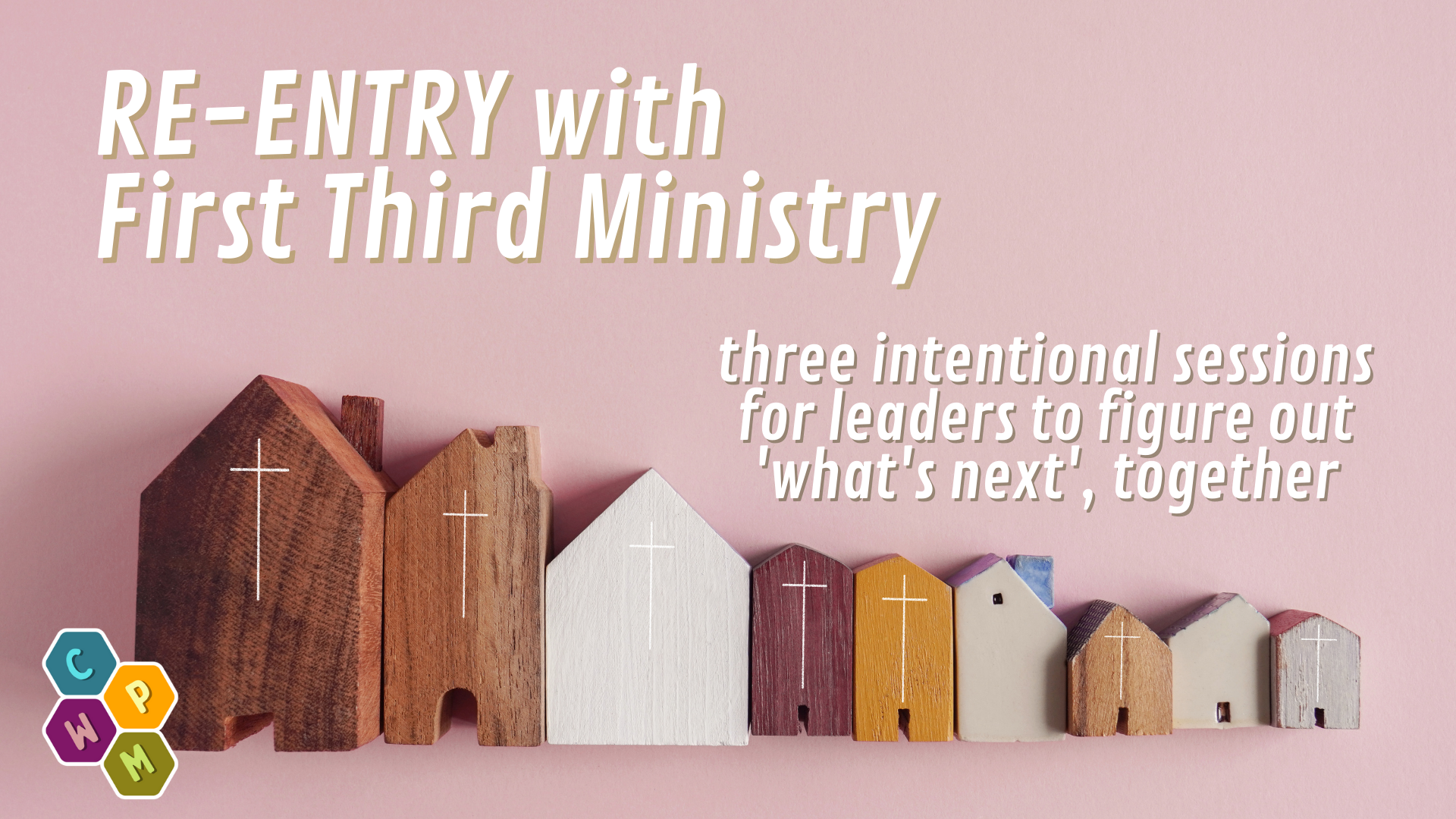 A row of wooden block toy church buildings of various colours and sizes on a dusty pink background. Title: Re-Entry with First Third Ministry.